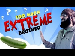 Too much extreme brother
