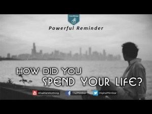 How did you Spend your Life? – Powerful Reminder