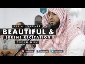Beautiful & Serene Recitation | Surah Nuh – Ali Al Qarnir