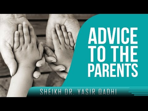 Advice To The Parents ┇ Must Watch ┇ by Sheikh Dr. Yasir Qadhi