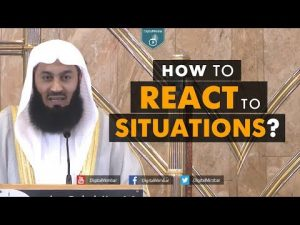 How to React to Situations? – Mufti Menk