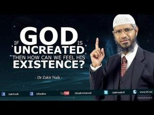 If God is 'Uncreated', then how can we feel his existence? by Dr Zakir Naik